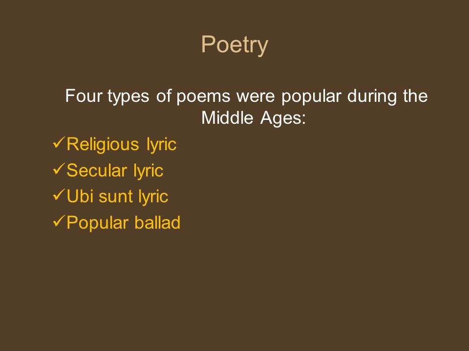 Four types of poems were popular during the Middle Ages: