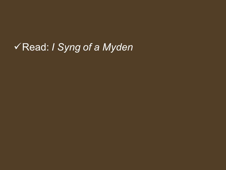 Read: I Syng of a Myden