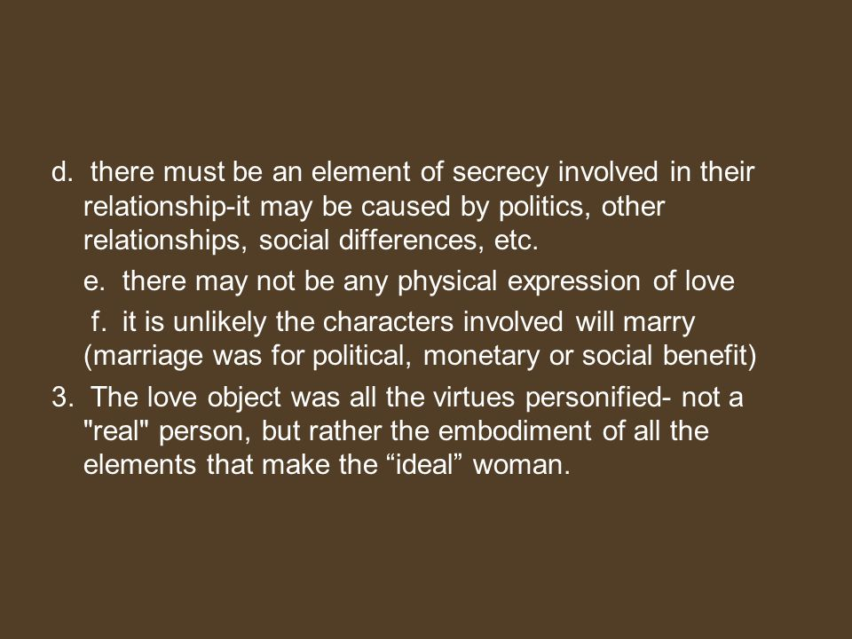 d. there must be an element of secrecy involved in their relationship-it may be caused by politics, other relationships, social differences, etc.
