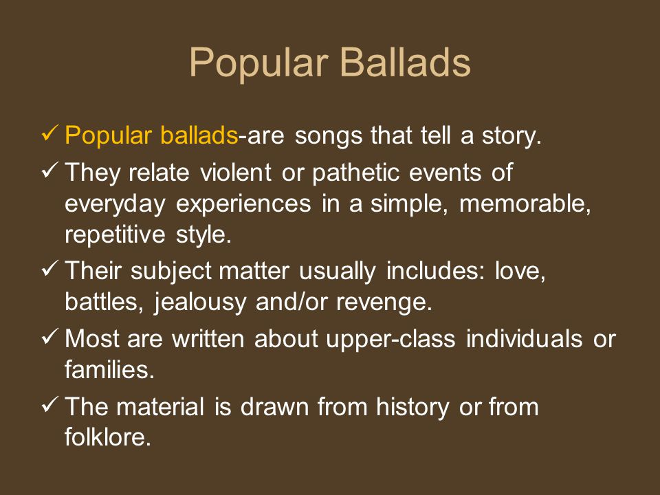 Popular Ballads Popular ballads-are songs that tell a story.