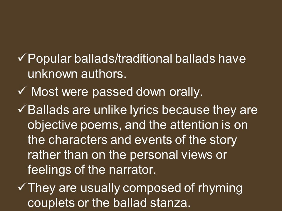 Popular ballads/traditional ballads have unknown authors.