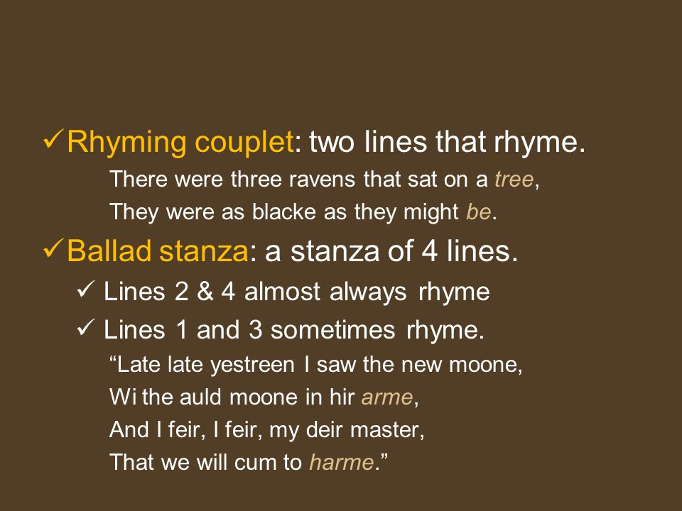 Rhyming couplet: two lines that rhyme.