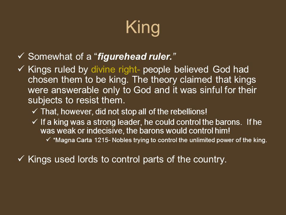 King Somewhat of a figurehead ruler.