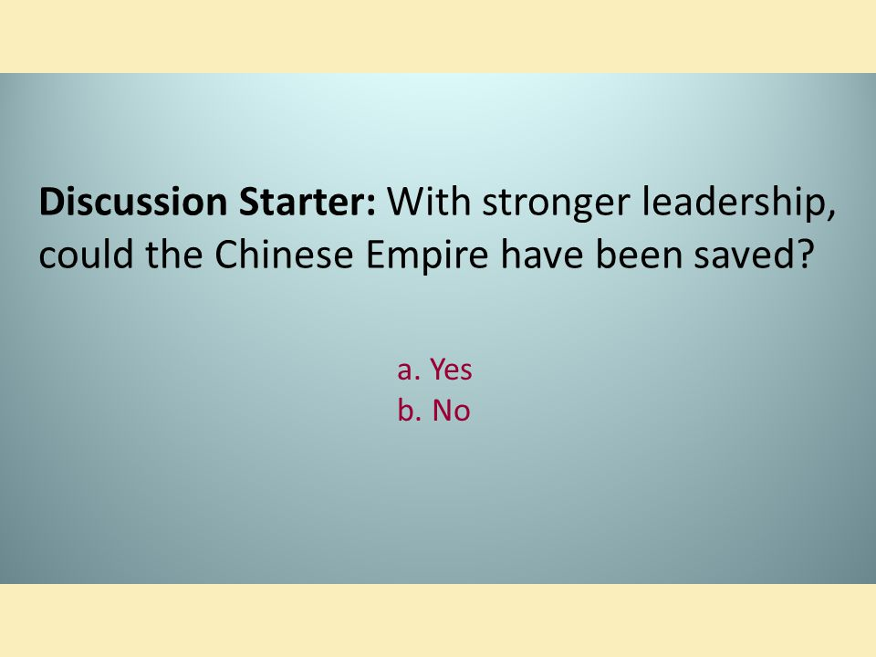 Discussion Starter: With stronger leadership, could the Chinese Empire have been saved