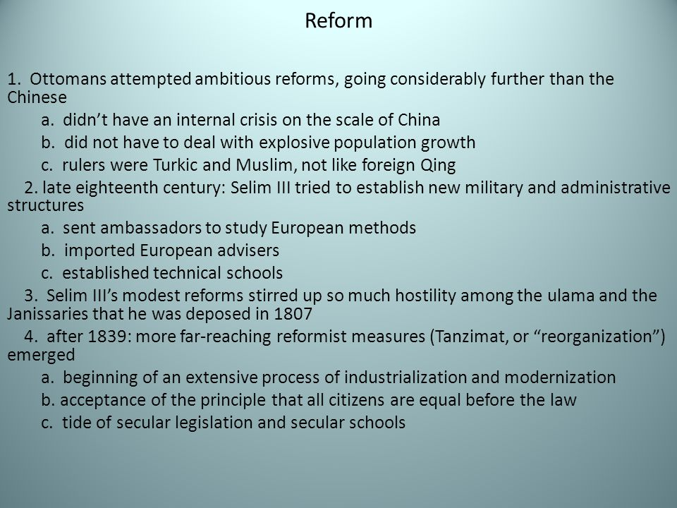Reform 1. Ottomans attempted ambitious reforms, going considerably further than the Chinese.