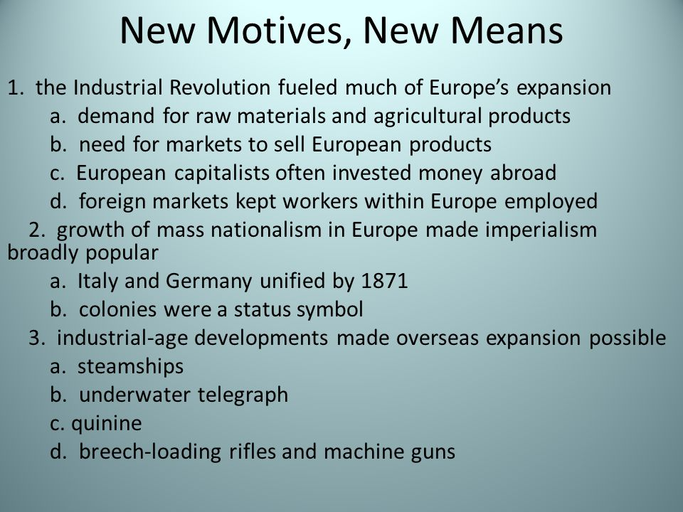 New Motives, New Means 1. the Industrial Revolution fueled much of Europe's expansion.