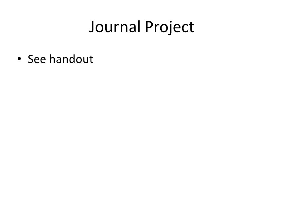 Journal Project See handout