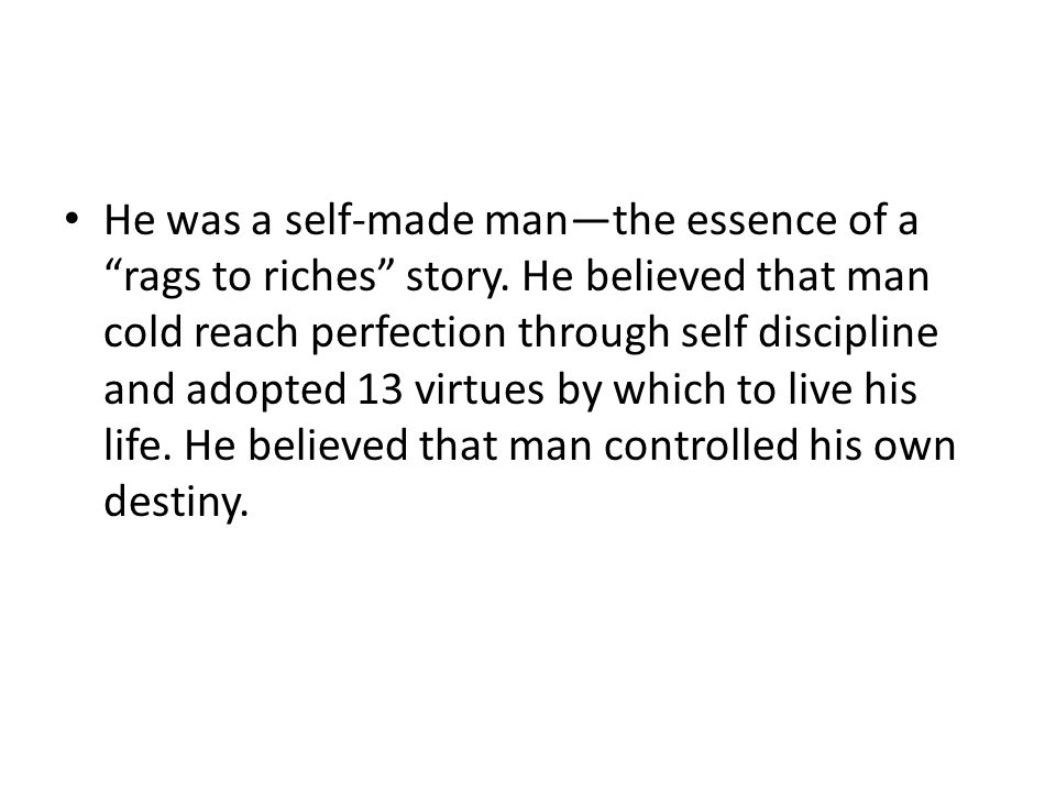 He was a self-made man—the essence of a rags to riches story