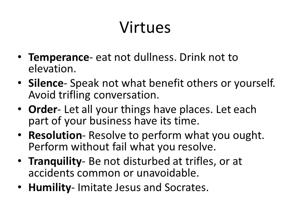 Virtues Temperance- eat not dullness. Drink not to elevation.