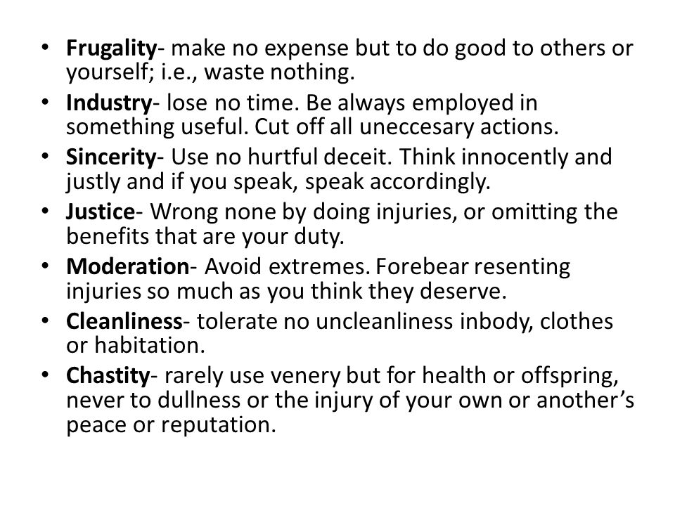 Frugality- make no expense but to do good to others or yourself; i. e