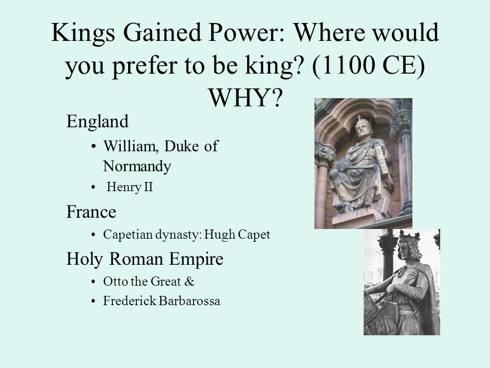 Kings Gained Power: Where would you prefer to be king (1100 CE) WHY