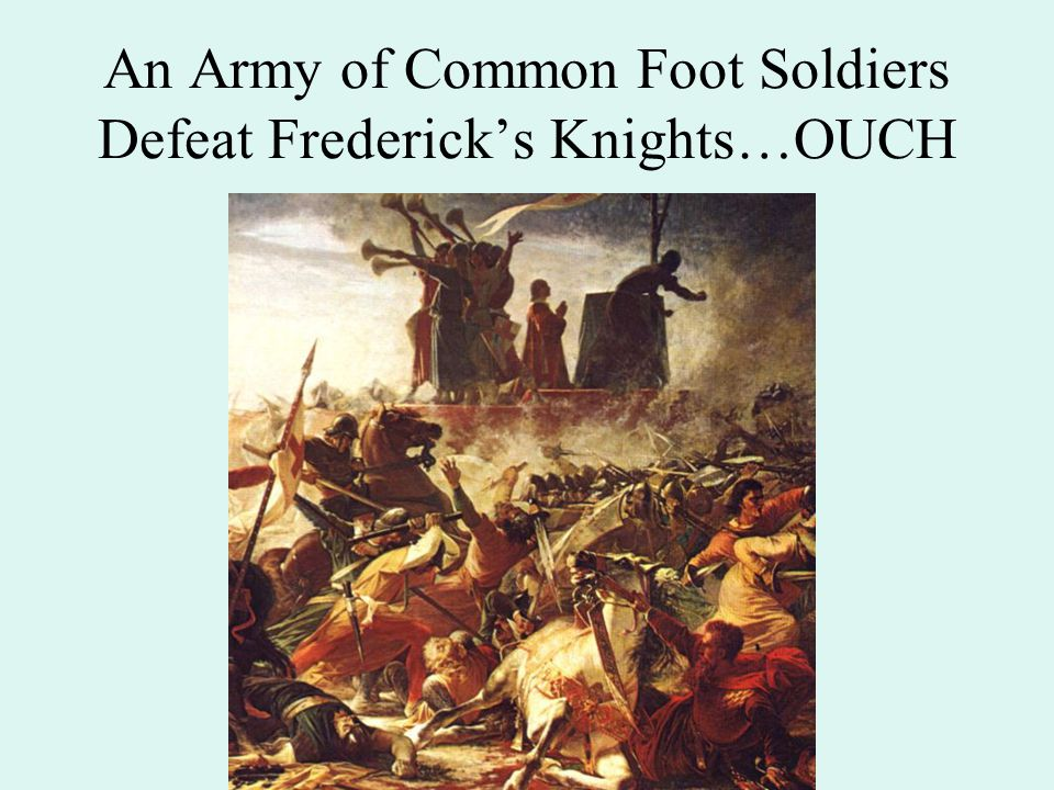 An Army of Common Foot Soldiers Defeat Frederick's Knights…OUCH