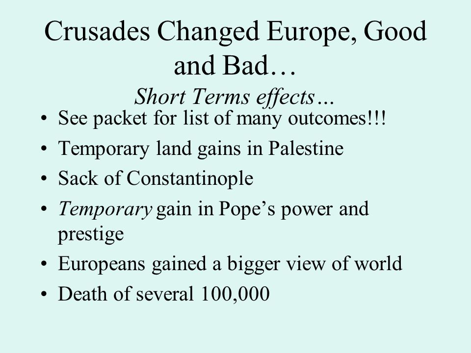 Crusades Changed Europe, Good and Bad… Short Terms effects…