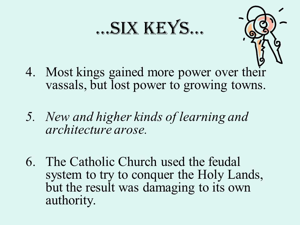 …SIX KEYS… Most kings gained more power over their vassals, but lost power to growing towns.