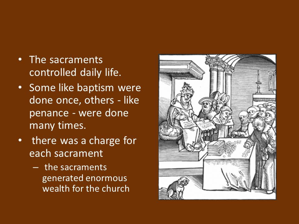 The sacraments controlled daily life.
