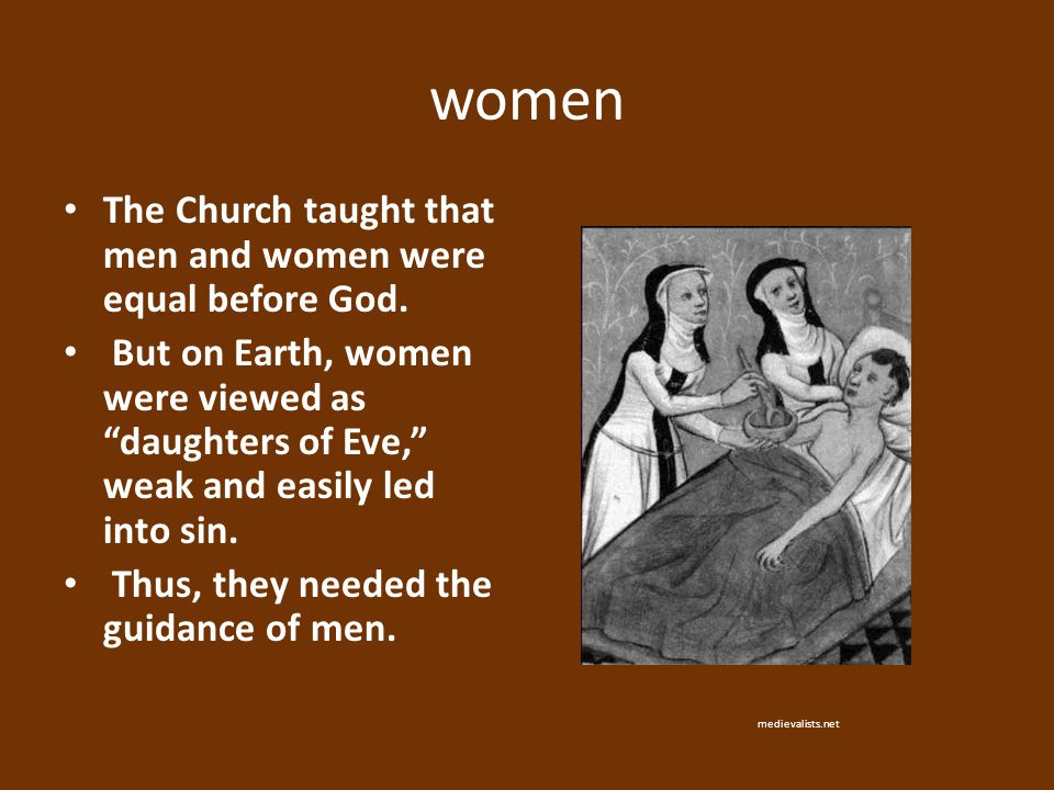 women The Church taught that men and women were equal before God.