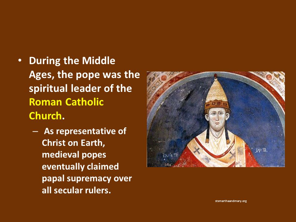 During the Middle Ages, the pope was the spiritual leader of the Roman Catholic Church.