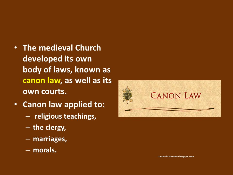 The medieval Church developed its own body of laws, known as canon law, as well as its own courts.