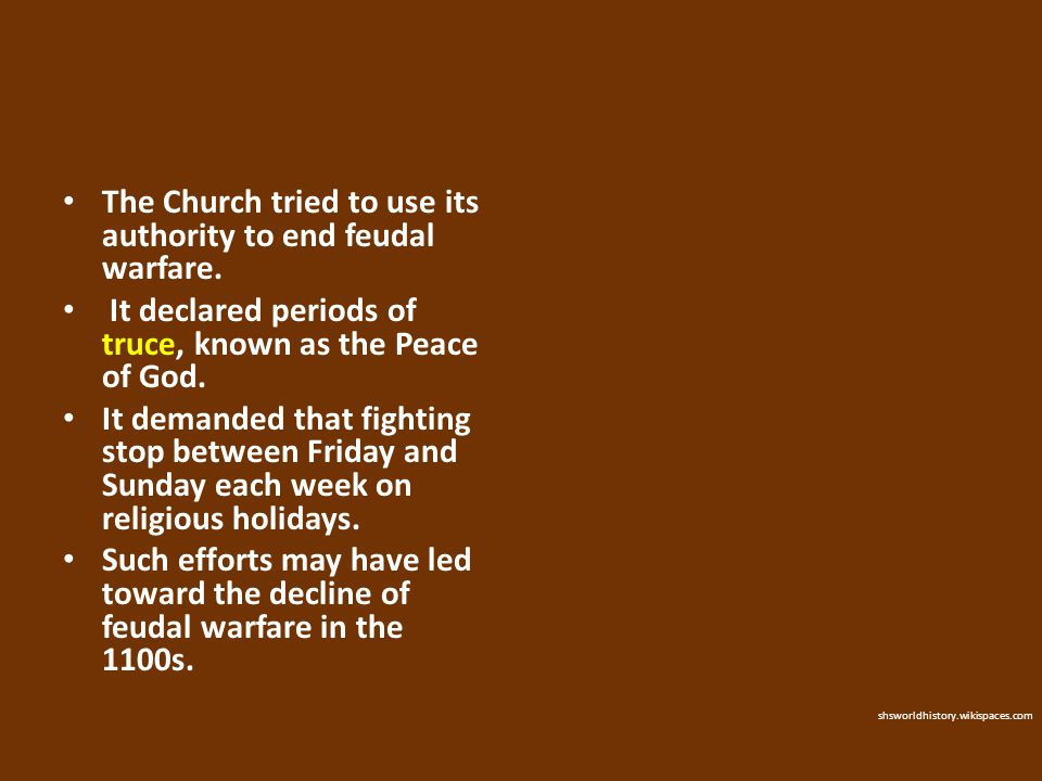 The Church tried to use its authority to end feudal warfare.