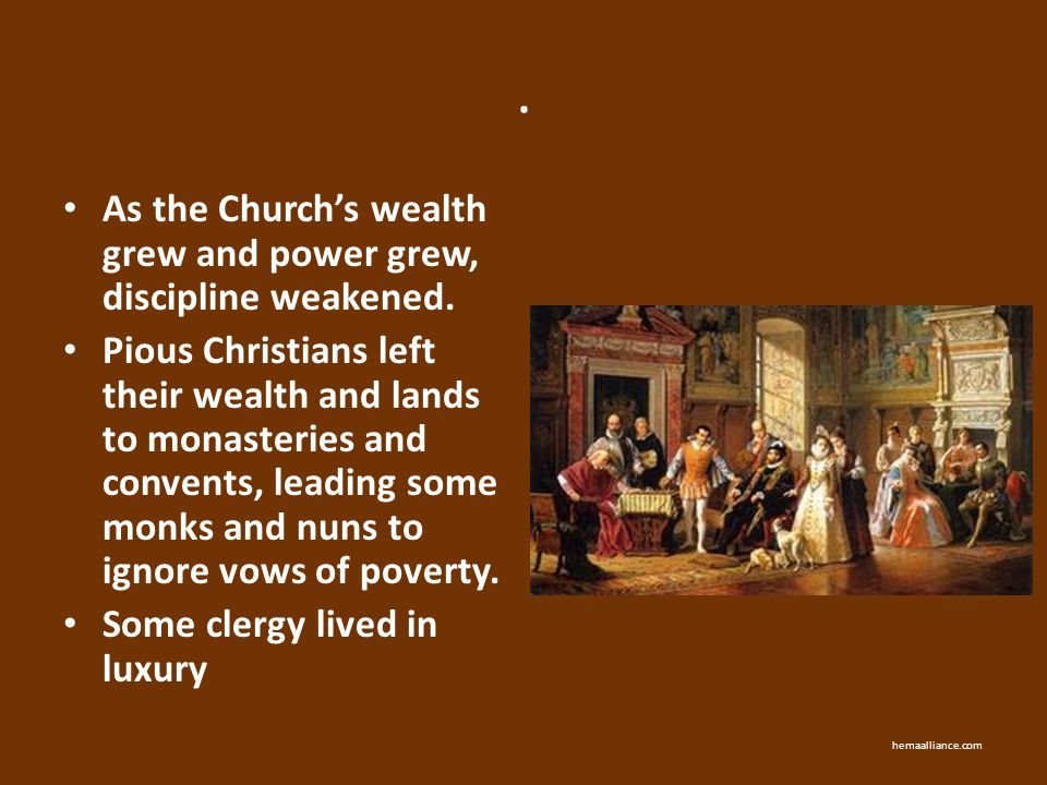 . As the Church's wealth grew and power grew, discipline weakened.
