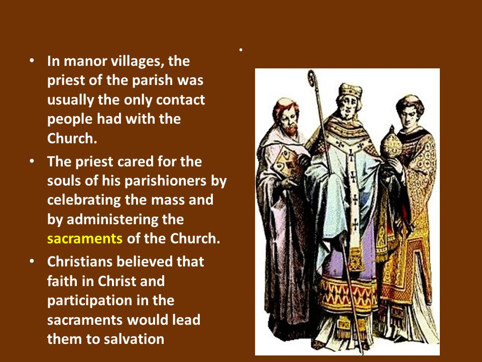 . In manor villages, the priest of the parish was usually the only contact people had with the Church.