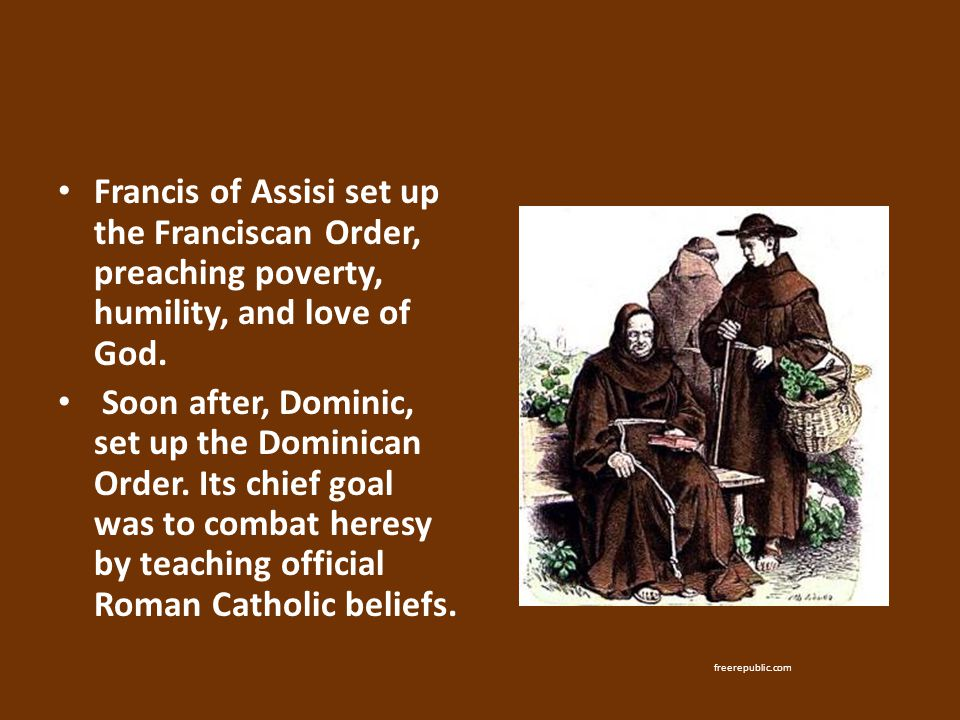 Francis of Assisi set up the Franciscan Order, preaching poverty, humility, and love of God.