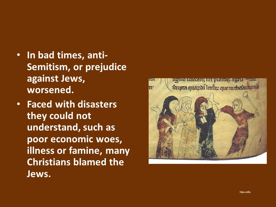 In bad times, anti-Semitism, or prejudice against Jews, worsened.