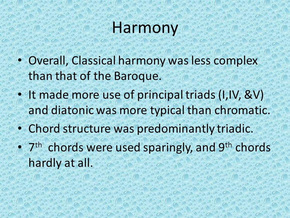 Harmony Overall, Classical harmony was less complex than that of the Baroque.