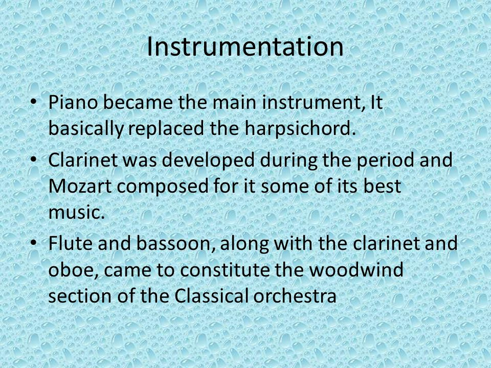 Instrumentation Piano became the main instrument, It basically replaced the harpsichord.