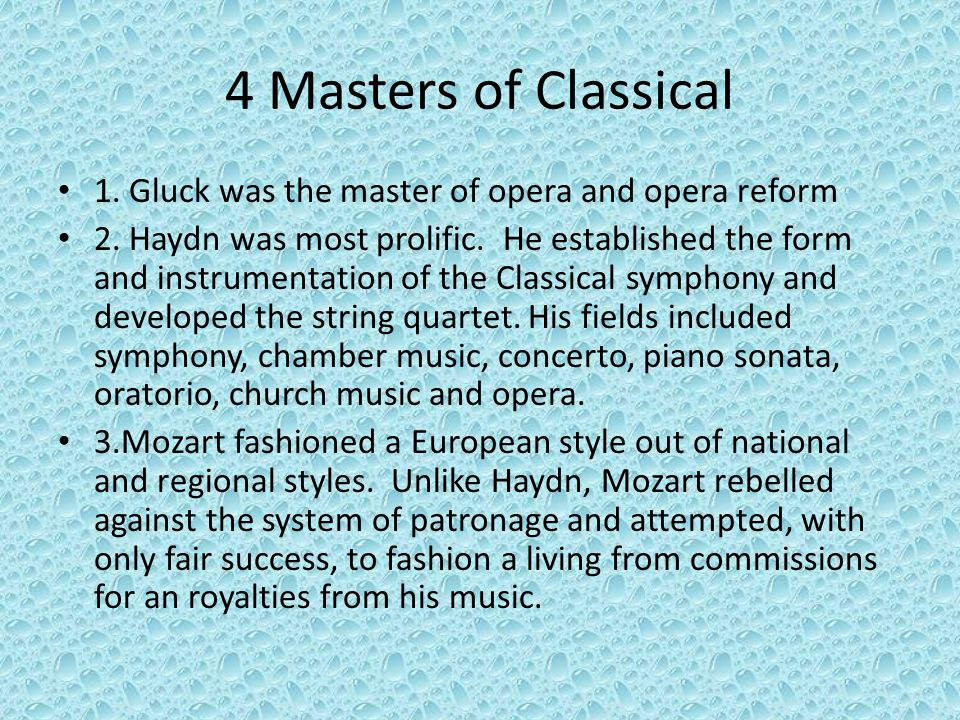 4 Masters of Classical 1. Gluck was the master of opera and opera reform.