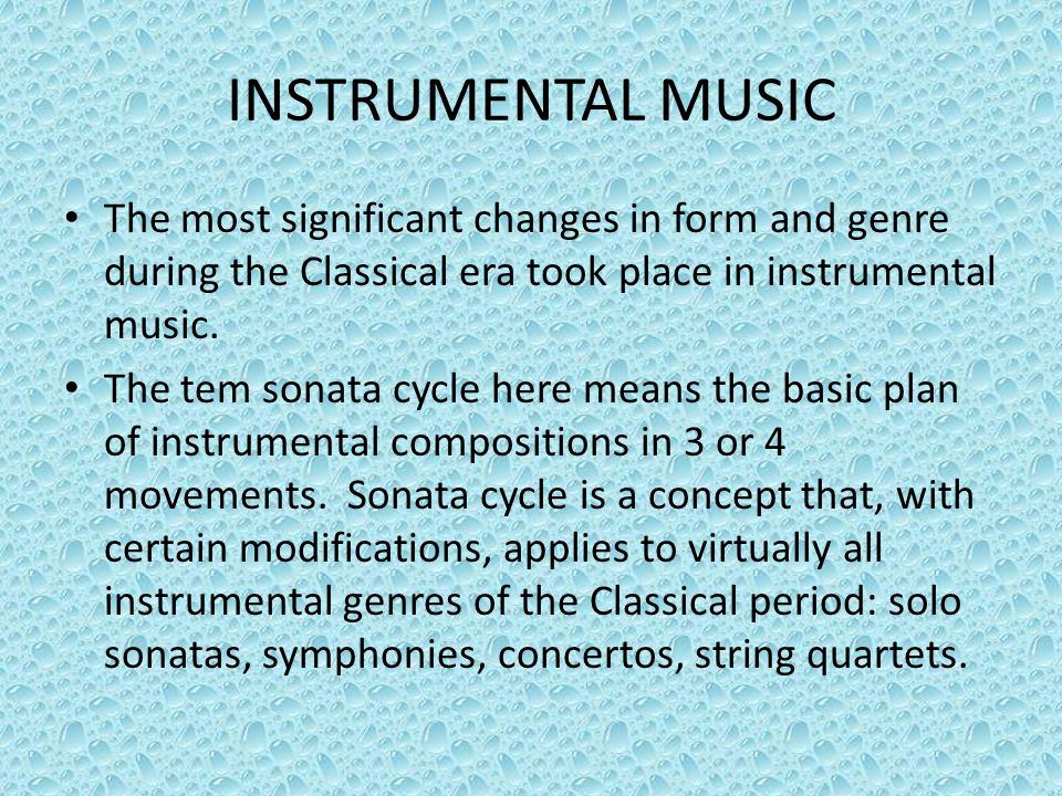 INSTRUMENTAL MUSIC The most significant changes in form and genre during the Classical era took place in instrumental music.