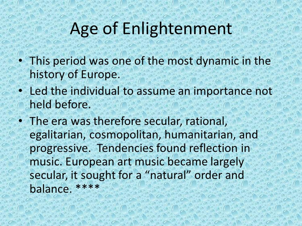Age of Enlightenment This period was one of the most dynamic in the history of Europe. Led the individual to assume an importance not held before.