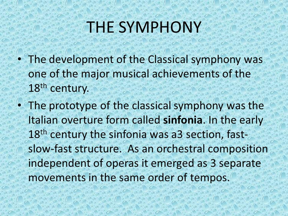 THE SYMPHONY The development of the Classical symphony was one of the major musical achievements of the 18th century.