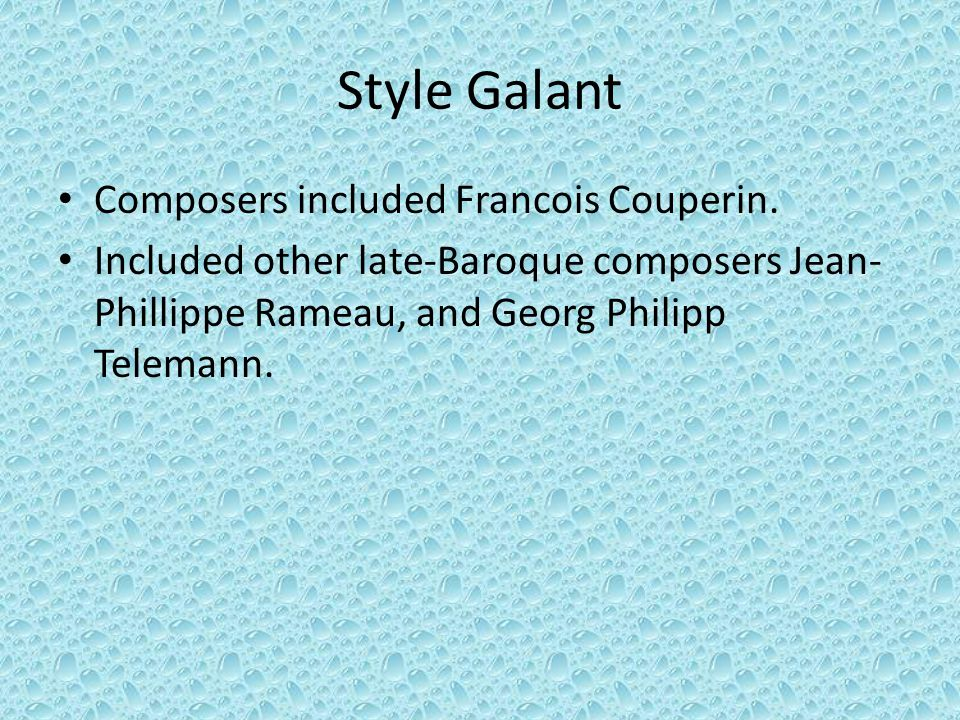 Style Galant Composers included Francois Couperin.