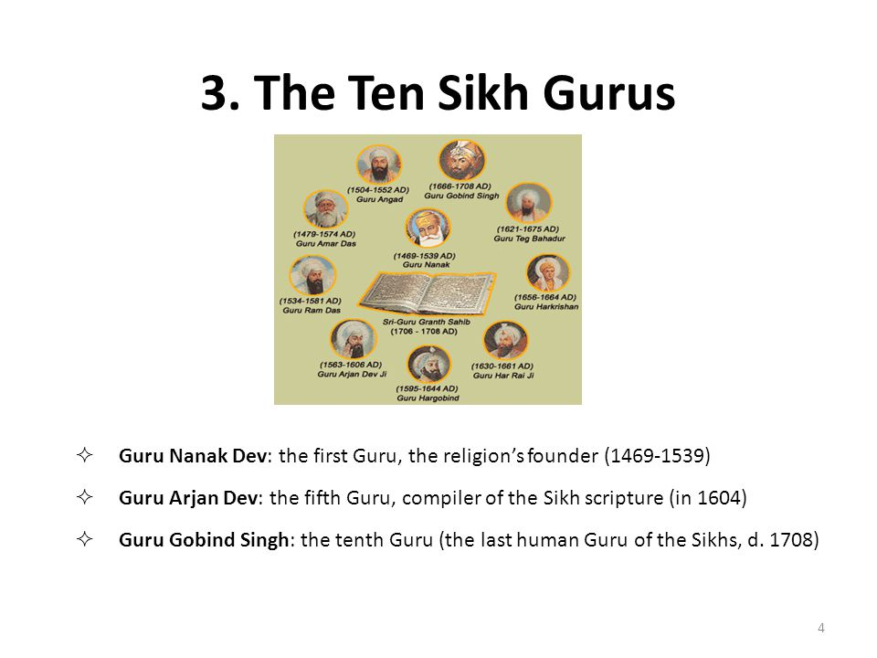 3. The Ten Sikh Gurus Guru Nanak Dev: the first Guru, the religion's founder (1469-1539)