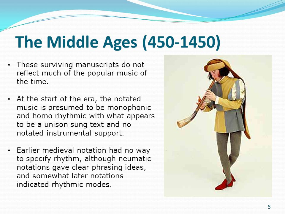 The Middle Ages (450-1450) These surviving manuscripts do not reflect much of the popular music of the time.