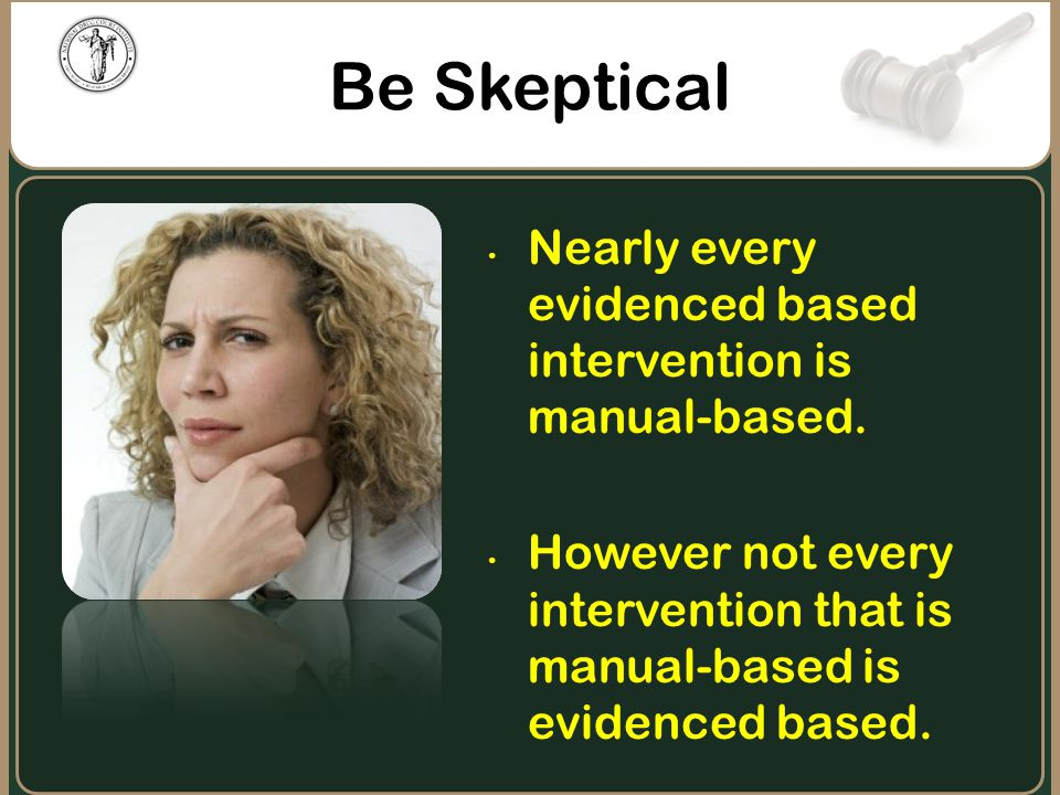 Be Skeptical Nearly every evidenced based intervention is manual-based. However not every intervention that is manual-based is evidenced based.