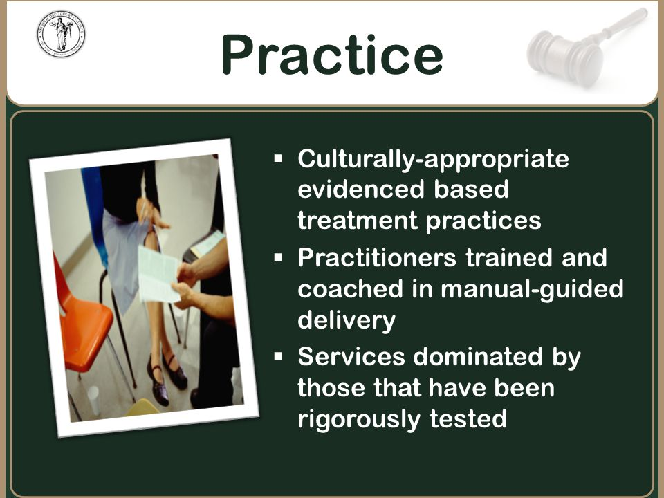 Practice Culturally-appropriate evidenced based treatment practices