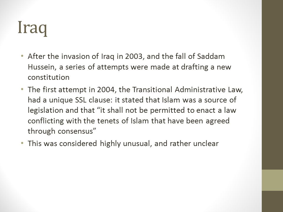 Iraq After the invasion of Iraq in 2003, and the fall of Saddam Hussein, a series of attempts were made at drafting a new constitution.
