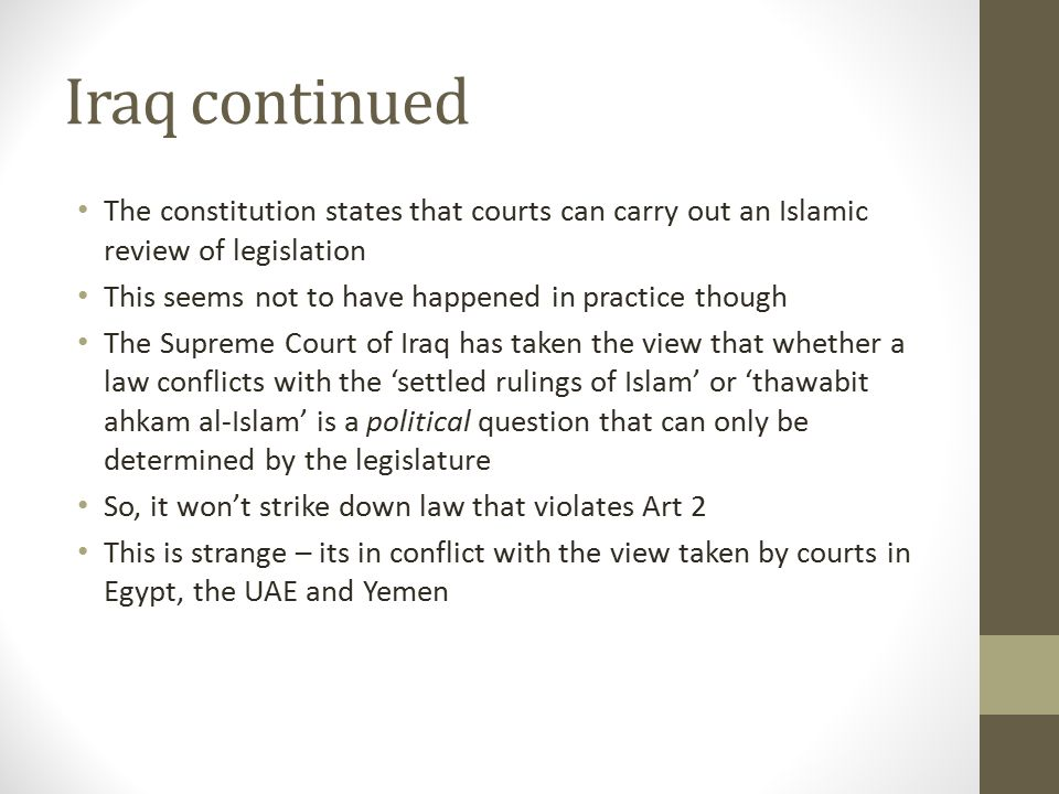 Iraq continued The constitution states that courts can carry out an Islamic review of legislation.