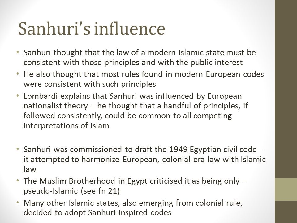 Sanhuri's influence Sanhuri thought that the law of a modern Islamic state must be consistent with those principles and with the public interest.