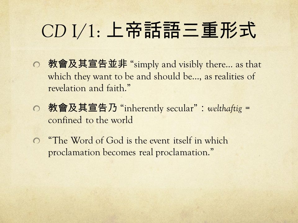 CD I/1: 上帝話語三重形式 教會及其宣告並非 simply and visibly there… as that which they want to be and should be…, as realities of revelation and faith.