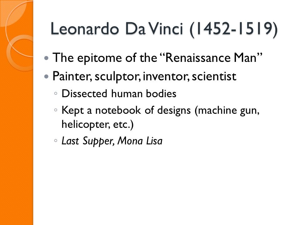 Leonardo Da Vinci (1452-1519) The epitome of the Renaissance Man