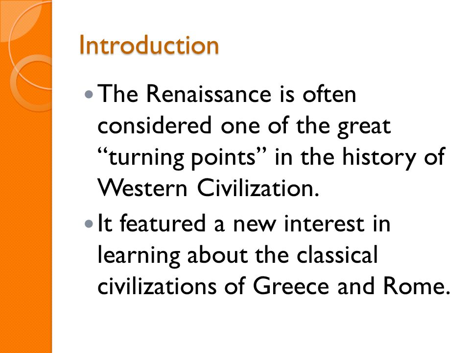 Introduction The Renaissance is often considered one of the great turning points in the history of Western Civilization.