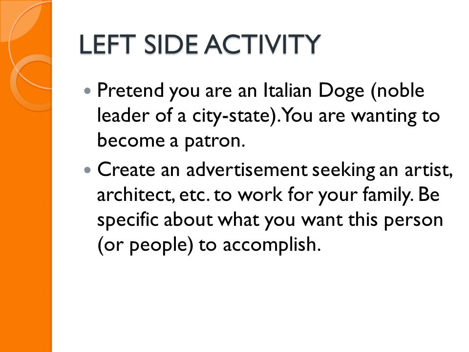 LEFT SIDE ACTIVITY Pretend you are an Italian Doge (noble leader of a city-state). You are wanting to become a patron.
