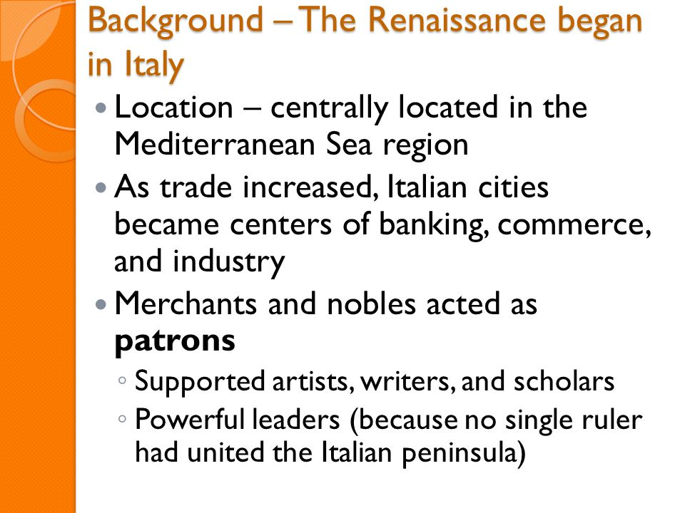 Background – The Renaissance began in Italy