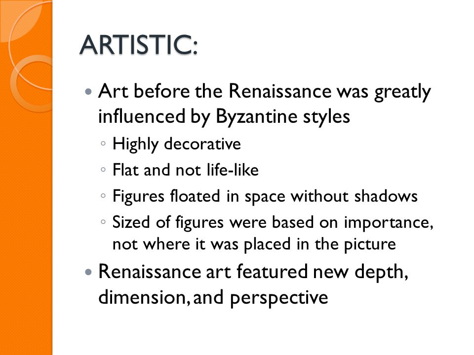 ARTISTIC: Art before the Renaissance was greatly influenced by Byzantine styles. Highly decorative.