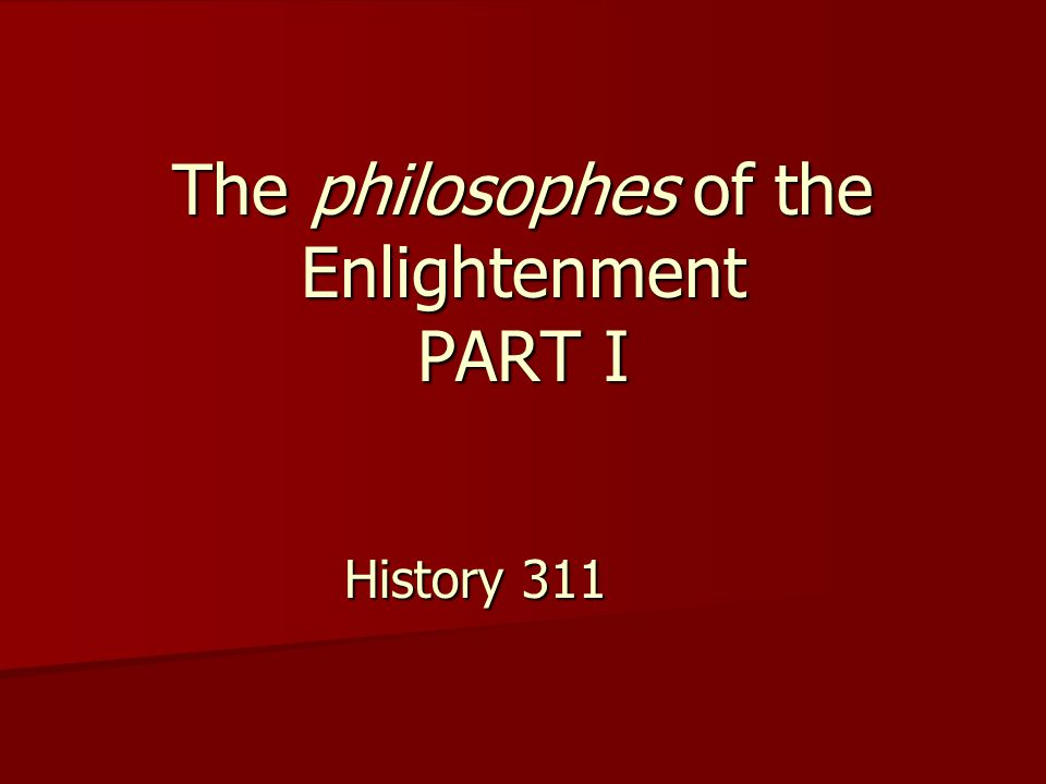 The philosophes of the Enlightenment PART I