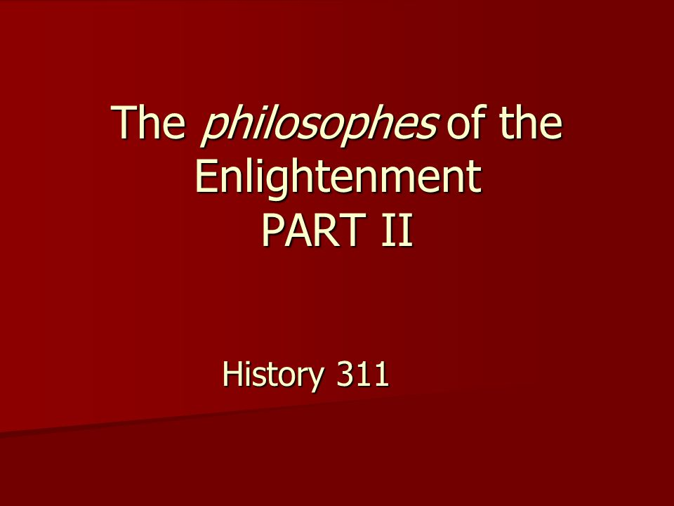 The philosophes of the Enlightenment PART II