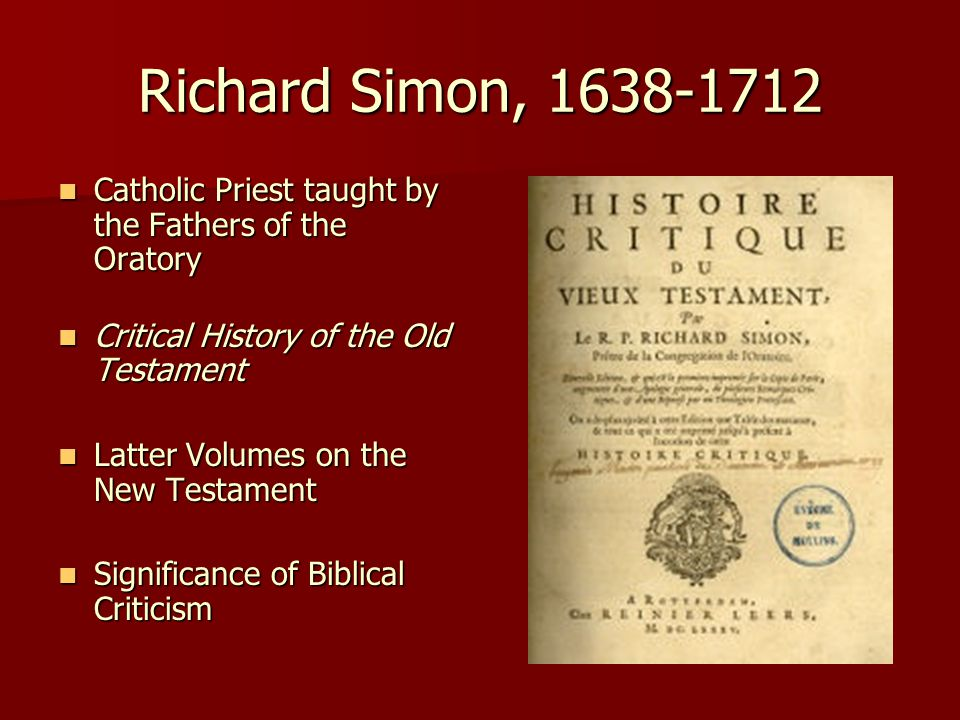 Richard Simon, 1638-1712 Catholic Priest taught by the Fathers of the Oratory. Critical History of the Old Testament.